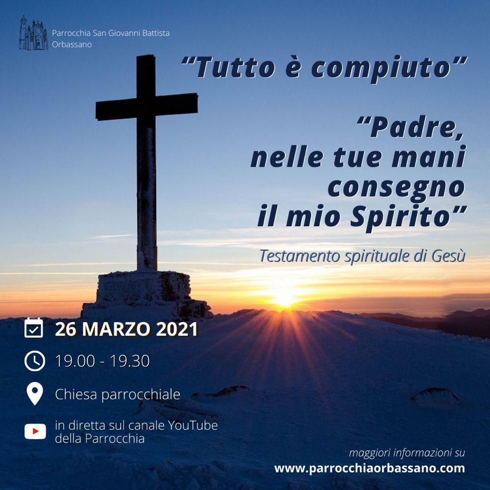 """""""Tutto è compiuto"""" """"Padre, nelle tue mani consegno il mio Spirito"""" Testamento spirituale di Gesù - Parrocchia di Orbassano"""